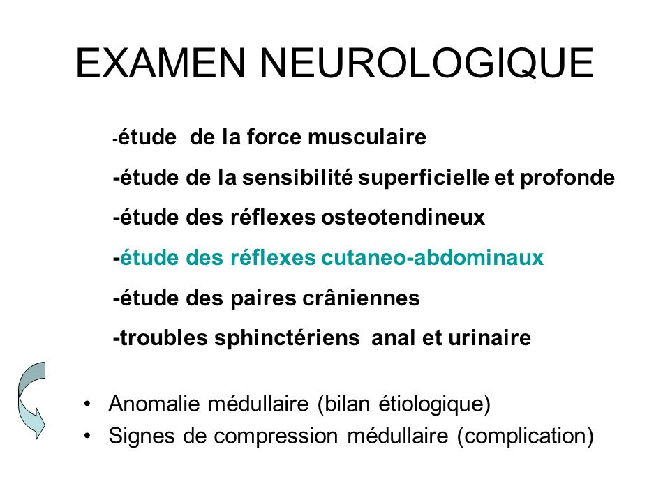 EXAMEN NEUROLOGIQUE Anomalie médullaire (bilan étiologique) Signes de compression médullaire (complication) - étude de la force musculaire -étude de l