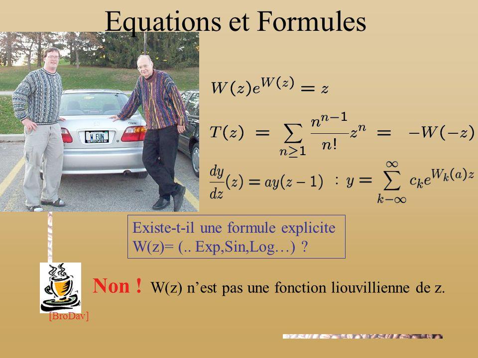 Fonction de Lambert (1758) : Existe-t-il une formule explicite W(z)= (.. Exp,Sin,Log…) ? Non ! W(z) nest pas une fonction liouvillienne de z. [BroDav]