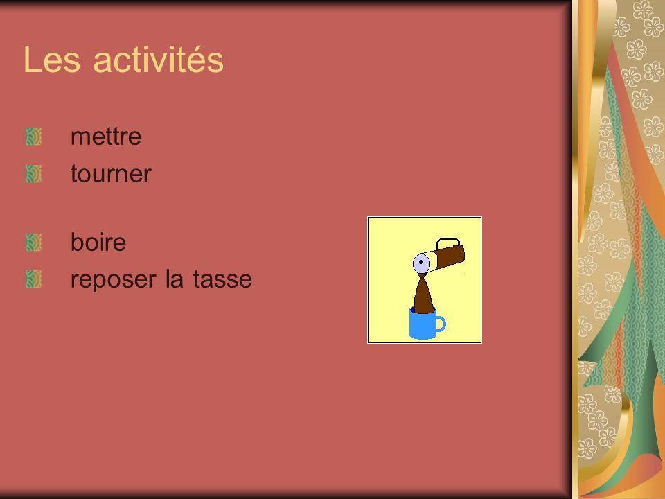 Les activités mettre tourner boire reposer la tasse