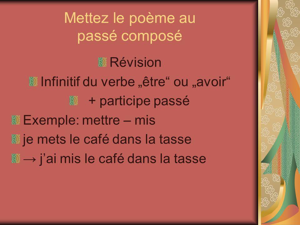 Révision des verbes irréguliers du poème Mettre, je mets j ai mis Boire, il boit il a bu Faire, vous faites vous avez fait Prendre, ils prennent ils ont pris Exercice 5 (fiche pédagogique)