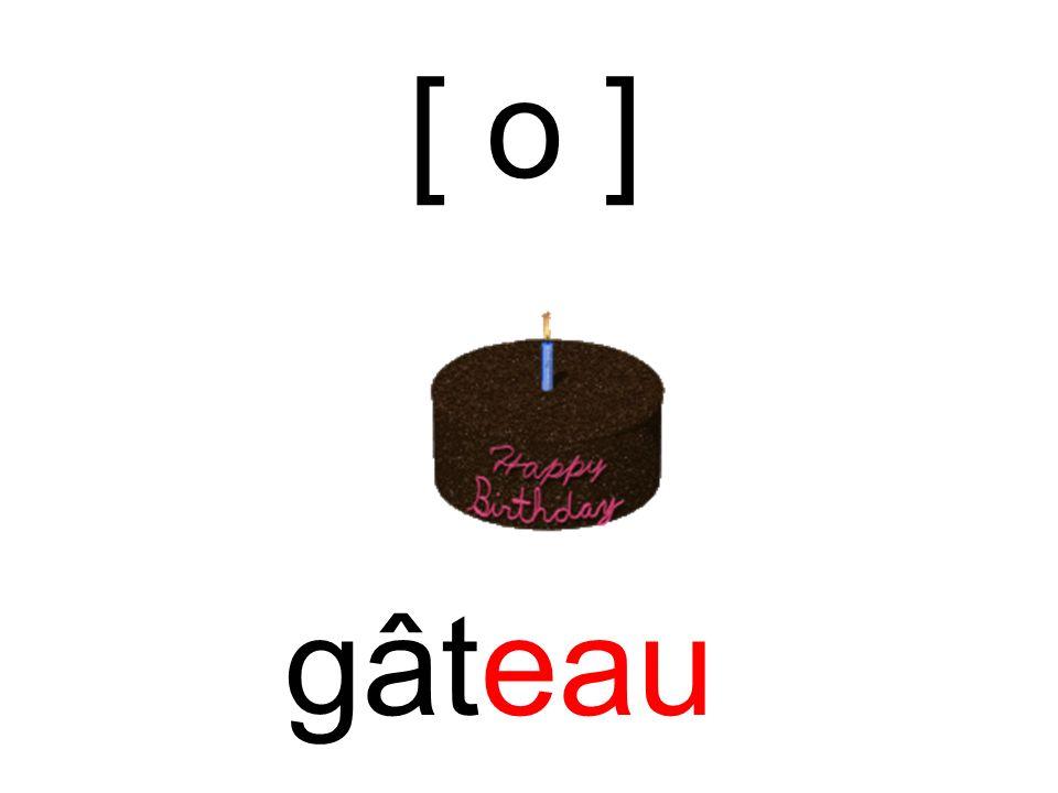 gâteau [ o ]