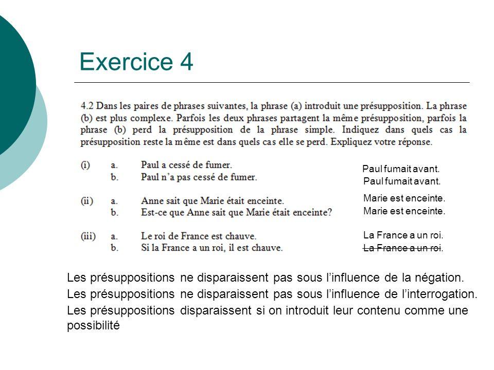 Exercice 4 Les présuppositions ne disparaissent pas sous linfluence de la négation. Les présuppositions ne disparaissent pas sous linfluence de linter