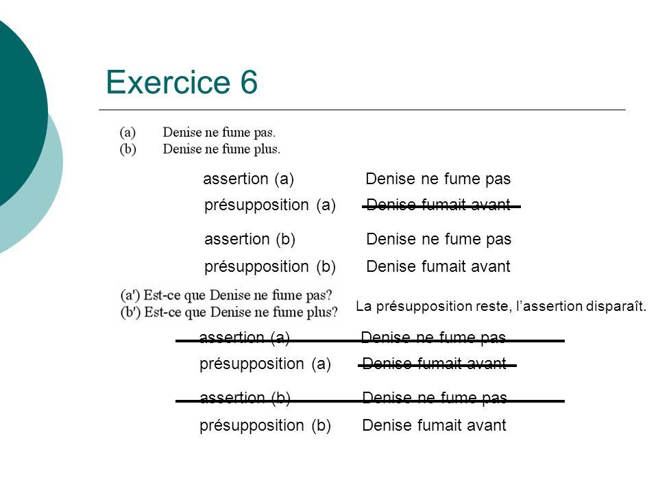 assertion (a) assertion (b) présupposition (b) présupposition (a) Denise ne fume pas Denise fumait avant assertion (a) assertion (b) présupposition (b