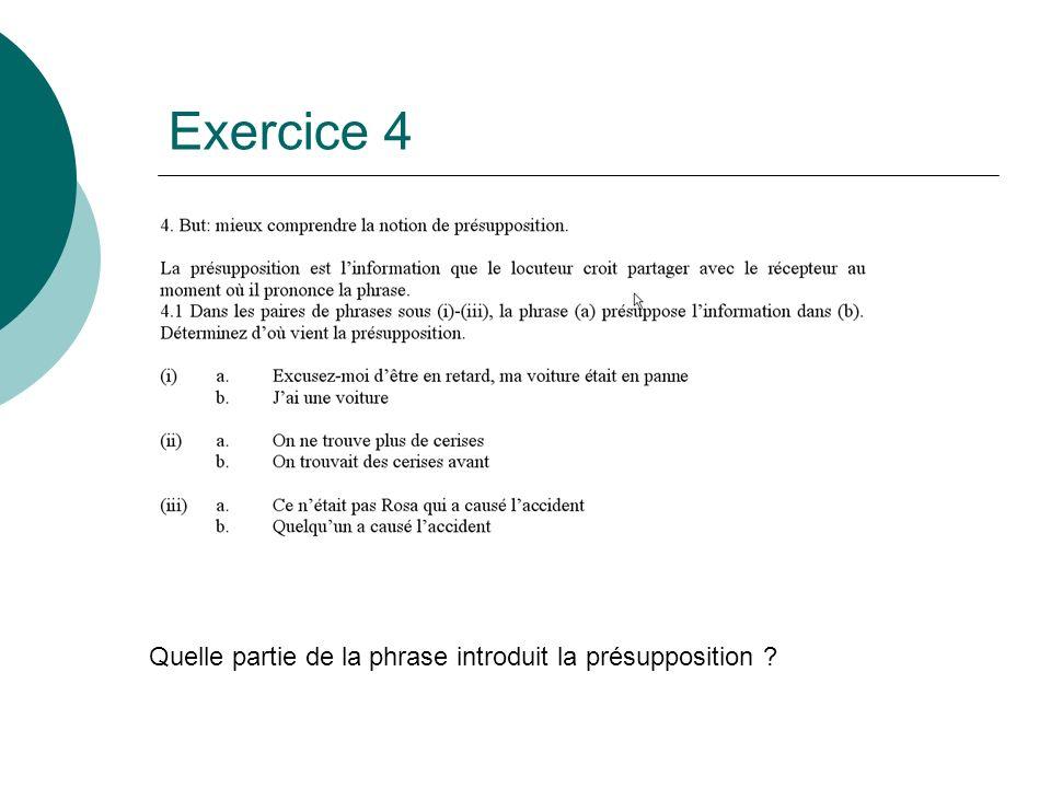 Exercice 4 Quelle partie de la phrase introduit la présupposition ?