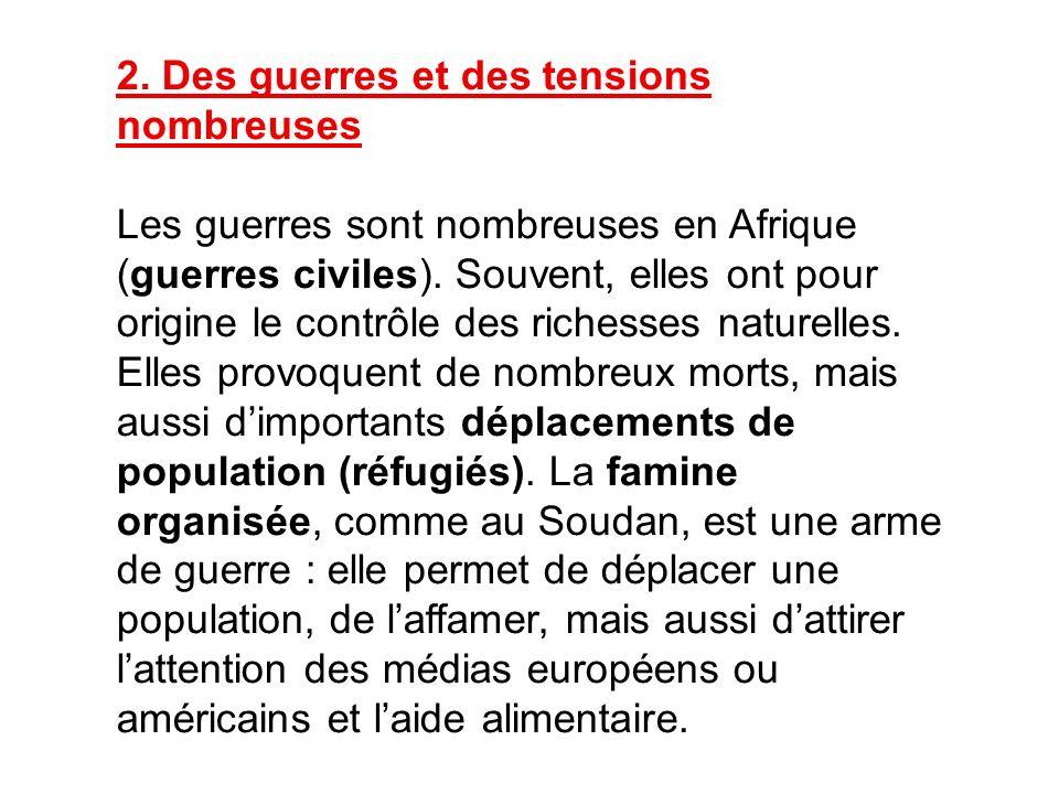 2. Des guerres et des tensions nombreuses Les guerres sont nombreuses en Afrique (guerres civiles). Souvent, elles ont pour origine le contrôle des ri