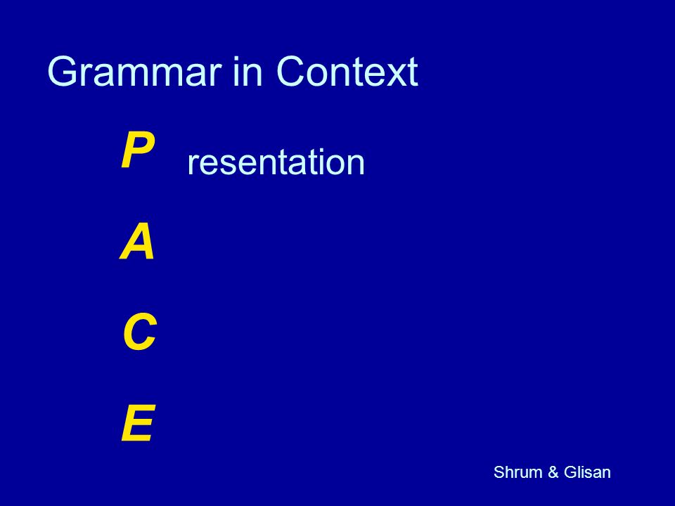 PACEPACE resentation Grammar in Context Shrum & Glisan