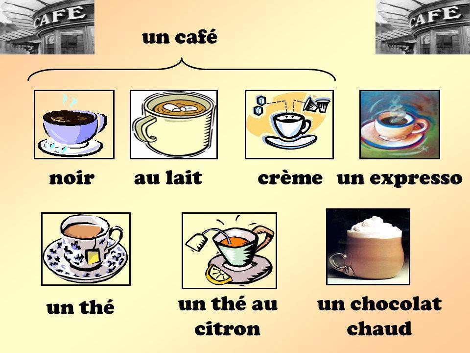 un café noirau laitcrèmeun expresso un thé un thé au citron un chocolat chaud