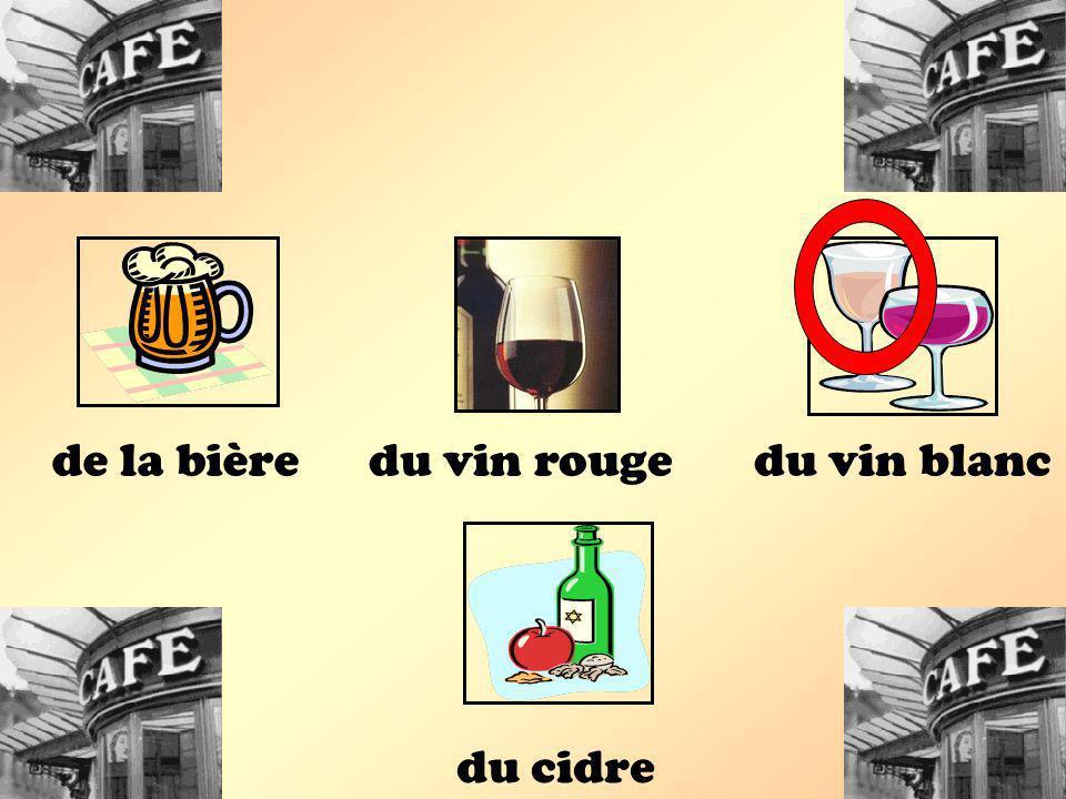 du cidre du vin rougedu vin blancde la bière
