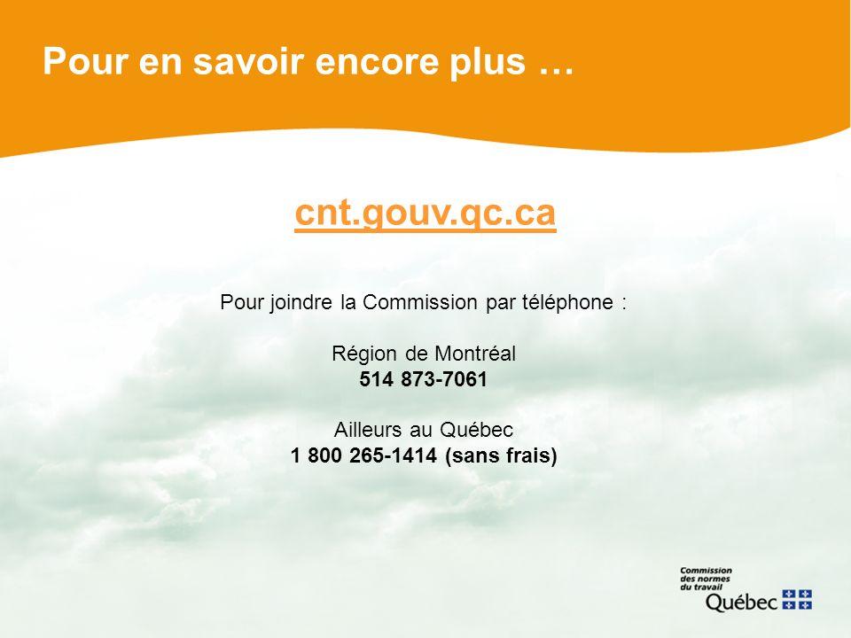 Pour en savoir encore plus … cnt.gouv.qc.ca Pour joindre la Commission par téléphone : Région de Montréal 514 873-7061 Ailleurs au Québec 1 800 265-1414 (sans frais)