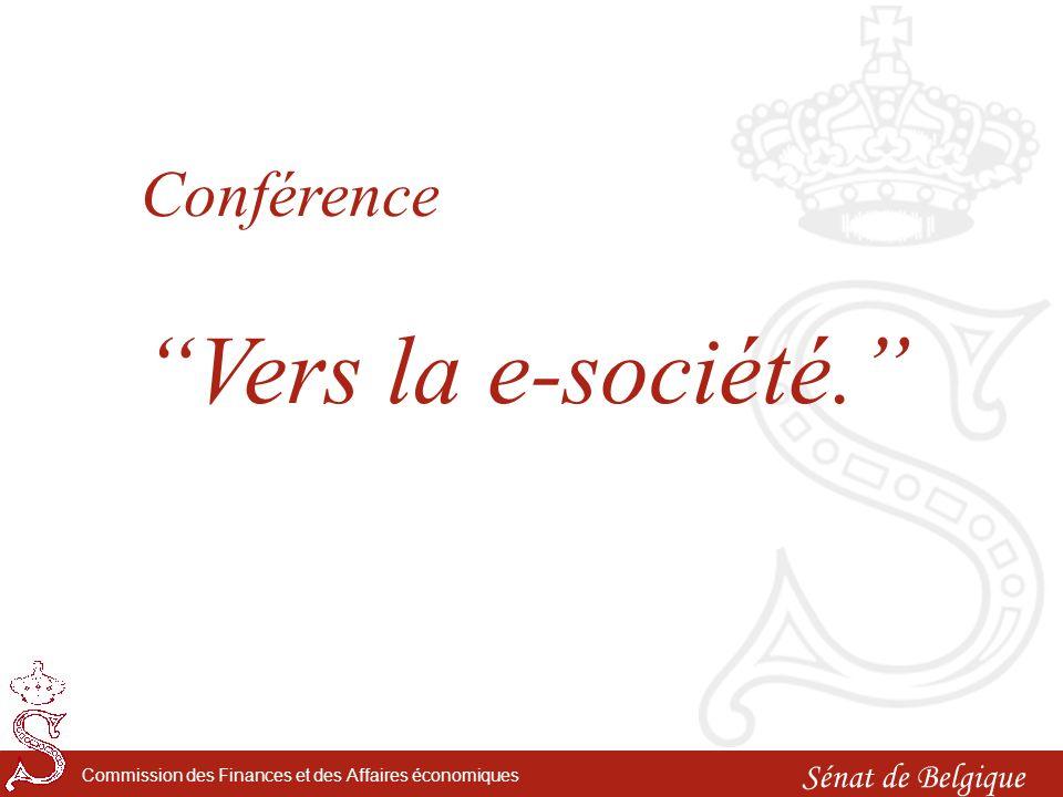 Sénat de Belgique Commission des Finances et des Affaires économiques Conférence Vers la e-société.