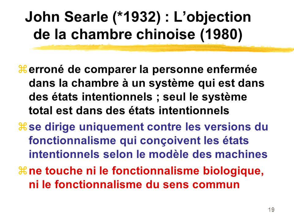19 John Searle (*1932) : Lobjection de la chambre chinoise (1980) erroné de comparer la personne enfermée dans la chambre à un système qui est dans de