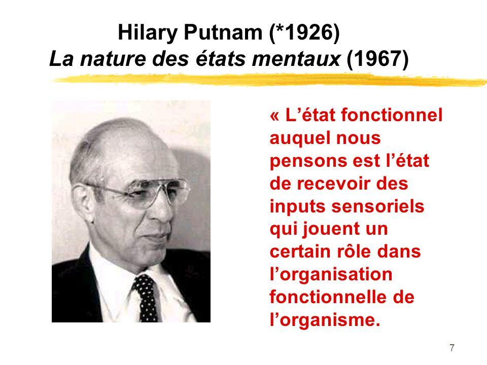 7 Hilary Putnam (*1926) La nature des états mentaux (1967) « Létat fonctionnel auquel nous pensons est létat de recevoir des inputs sensoriels qui jou