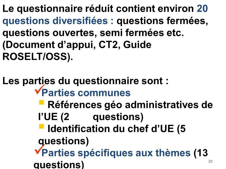 20 Le questionnaire réduit contient environ 20 questions diversifiées : questions fermées, questions ouvertes, semi fermées etc. (Document dappui, CT2