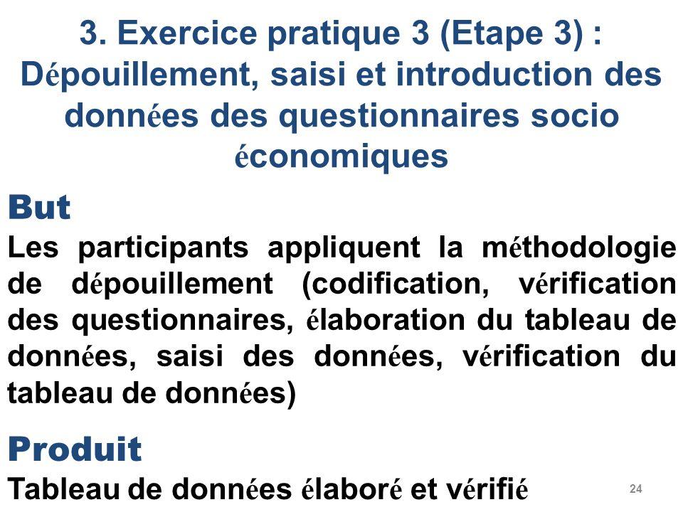 24 3. Exercice pratique 3 (Etape 3) : D é pouillement, saisi et introduction des donn é es des questionnaires socio é conomiques But Les participants