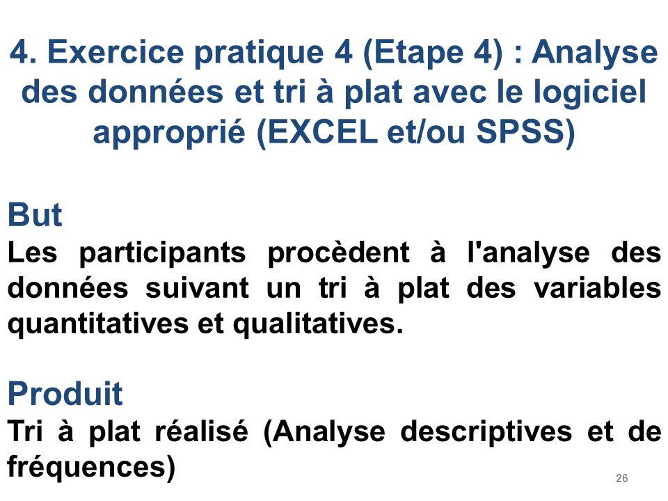 26 4. Exercice pratique 4 (Etape 4) : Analyse des données et tri à plat avec le logiciel approprié (EXCEL et/ou SPSS) But Les participants procèdent à