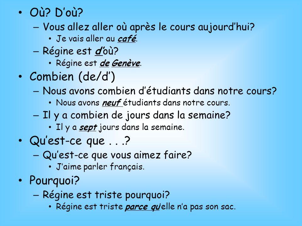 Où? Doù? – Vous allez aller où après le cours aujourdhui? Je vais aller au café. – Régine est doù? Régine est de Genève. Combien (de/d) – Nous avons c
