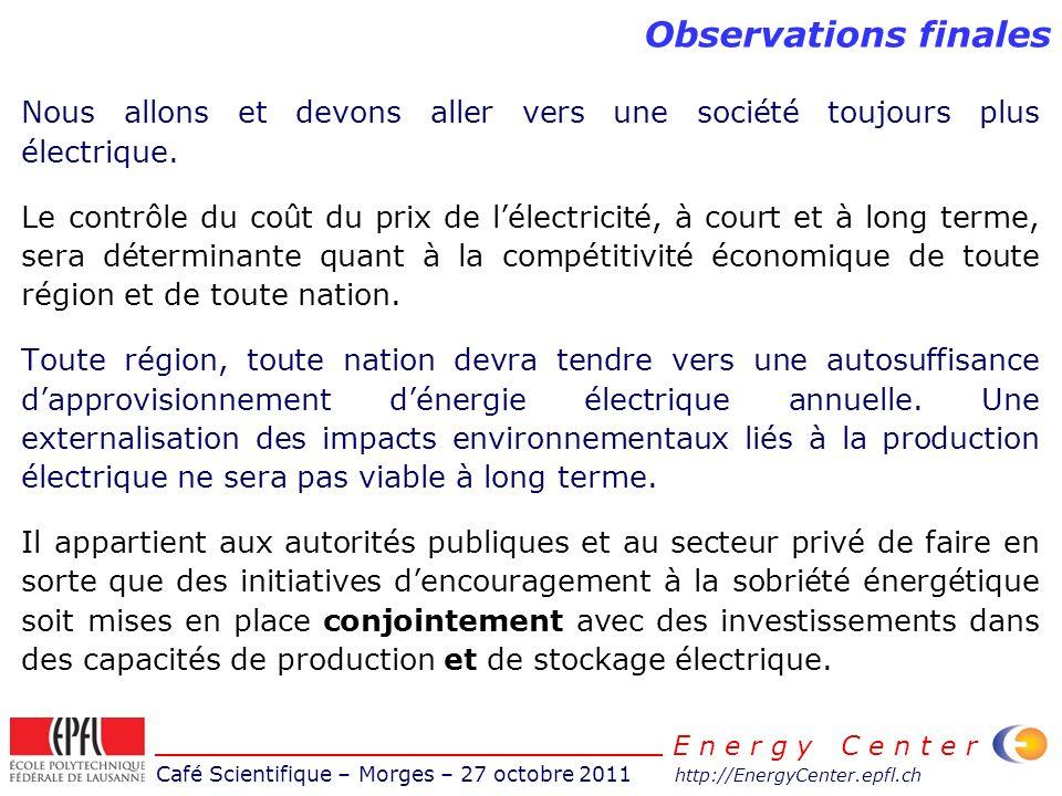 Café Scientifique – Morges – 27 octobre 2011 http://EnergyCenter.epfl.ch E n e r g y C e n t e r Observations finales Nous allons et devons aller vers
