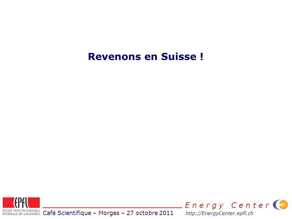 Café Scientifique – Morges – 27 octobre 2011 http://EnergyCenter.epfl.ch E n e r g y C e n t e r Mises en service et hors service du nucléaire CentraleMise en service Mise hors service Puissance [MW] Énergie [GWh] Mühleberg197120213732,9 TWh/an Beznau I & II1969-712019-212x3656,0 TWh/an Gösgen197920299858,1 TWh/an Leibstadt1984203411909,4 TWh/an En 2020 : - 1085 MW; - 8,9 TWh/an En 2035 : -3220 MW; - 26,4 TWh/an Expiration des contrats dappel nucléaire français: -12400 GWh/an en 2030 ~ -8000 GWh/an en 2020 ( estimation HBP) Total de production à combler en 2020 : 16,9 TWh/an Total de production à combler en 2035 : 38,8 TWh/an