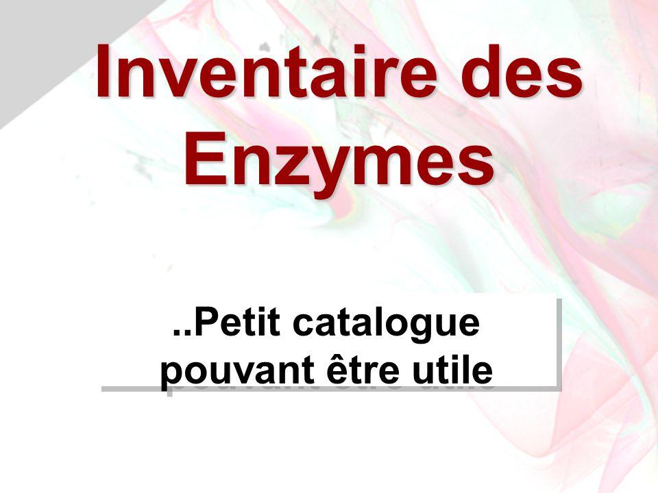 Inventaire des Enzymes..Petit catalogue pouvant être utile
