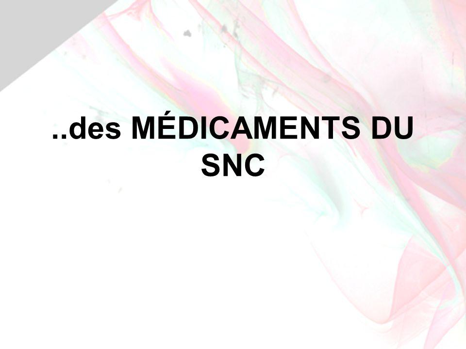 ..des MÉDICAMENTS DU SNC