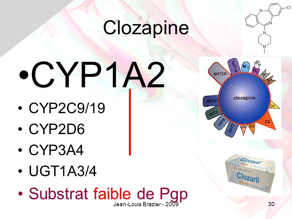 Jean-Louis Brazier - 200930 Clozapine CYP1A2 CYP2C9/19 CYP2D6 CYP3A4 UGT1A3/4 Substrat faible de Pgp