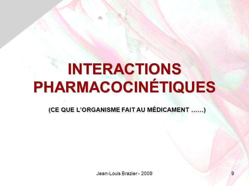 Jean-Louis Brazier - 20099 INTERACTIONS PHARMACOCINÉTIQUES (CE QUE LORGANISME FAIT AU MÉDICAMENT ……)