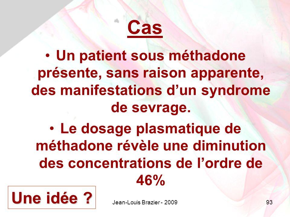 Jean-Louis Brazier - 200993 Cas Un patient sous méthadone présente, sans raison apparente, des manifestations dun syndrome de sevrage.