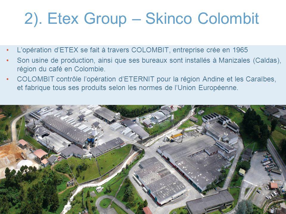 2). Etex Group – Skinco Colombit Lopération dETEX se fait à travers COLOMBIT, entreprise crée en 1965 Son usine de production, ainsi que ses bureaux s