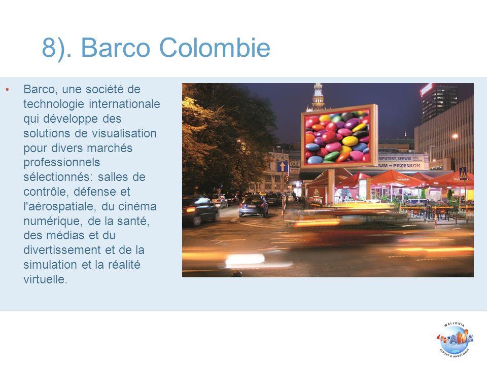 8). Barco Colombie Barco, une société de technologie internationale qui développe des solutions de visualisation pour divers marchés professionnels sé