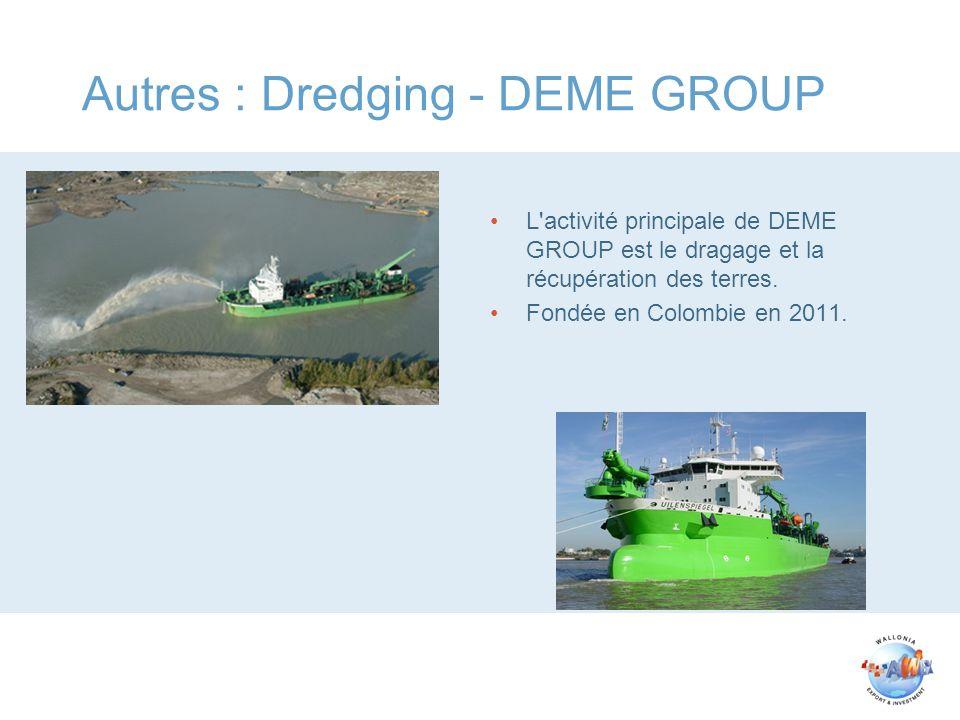 Autres : Dredging - DEME GROUP L activité principale de DEME GROUP est le dragage et la récupération des terres.