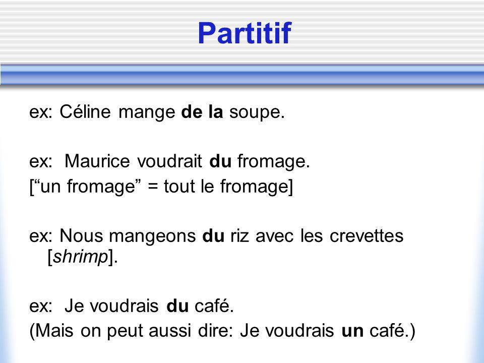 Partitif ex: Céline mange de la soupe.ex: Maurice voudrait du fromage.