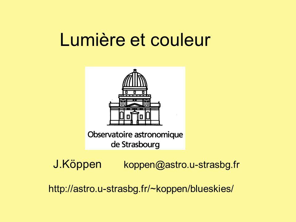 Lumière et couleur J.Köppen koppen@astro.u-strasbg.fr http://astro.u-strasbg.fr/~koppen/blueskies/