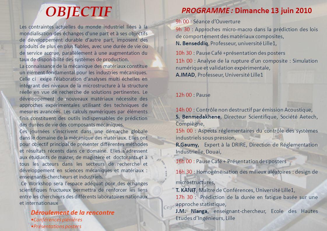 WORKSHOP Mécanique et Matériaux de la Microstructure à la Structure: Approches Expérimentales et Simulations Numériques UNIVERSITÉ DE MASCARA FACULTÉ DES SCIENCES ET DE TECHNOLOGIE LABORATOIRE DES SCIENCES ET TECHNIQUES DE LEAU LSTE ORGANISE Le 13 et 14 juin ORGANISE Le 13 et 14 juin2010 En collaboration avec le Laboratoire de Physique Quantique de la Matière et de la Modélisation Mathématique (LQP3M, Université de Mascara) et le soutien du laboratoire de Matériaux et Systèmes Réactifs (LMSR) de lUniversité de Sidi Bel Abbès Laboratoire de Physique Quantique de la matière et de Modélisations Mathématiques (LPQ3M) laboratoire de Matériaux et Systèmes Réactifs (LMSR) Comité scientifique B.OULD CHIHK Université de Mascara A.AID Université de Mascara H.M.MEDDAH Université de Mascara A.IMAD Université Lille1 N.