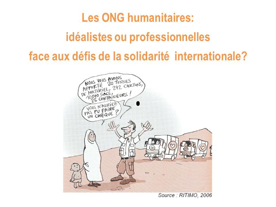 Les ONG humanitaires: idéalistes ou professionnelles face aux défis de la solidarité internationale?