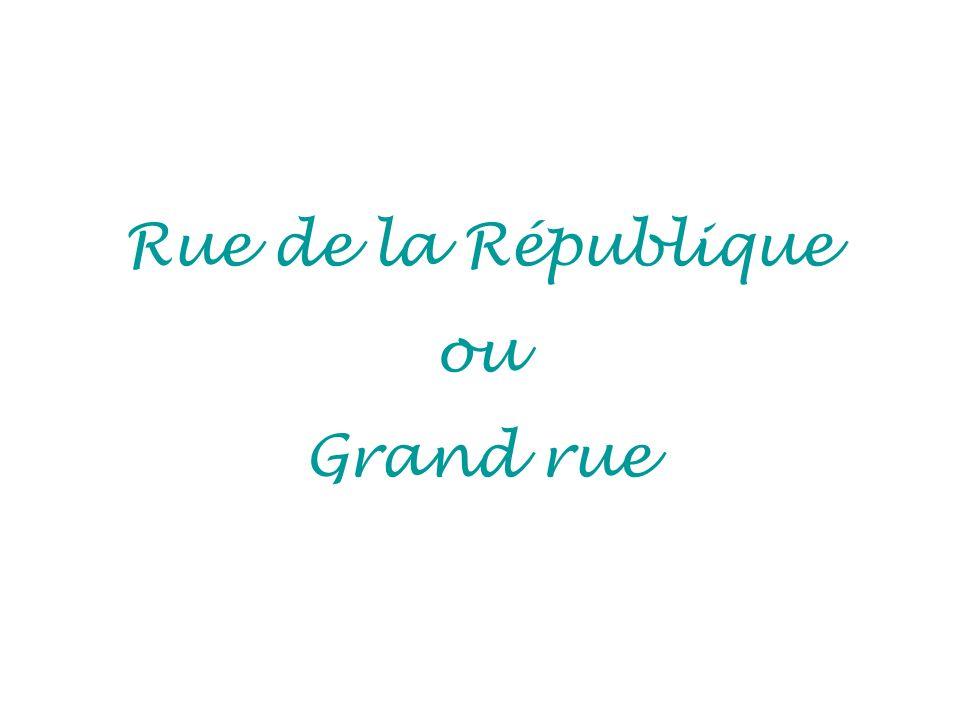 Rue de la République ou Grand rue