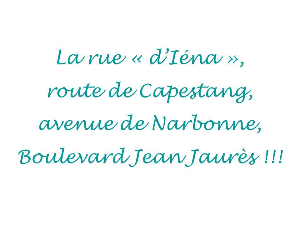 La rue « dIéna », route de Capestang, avenue de Narbonne, Boulevard Jean Jaurès !!!