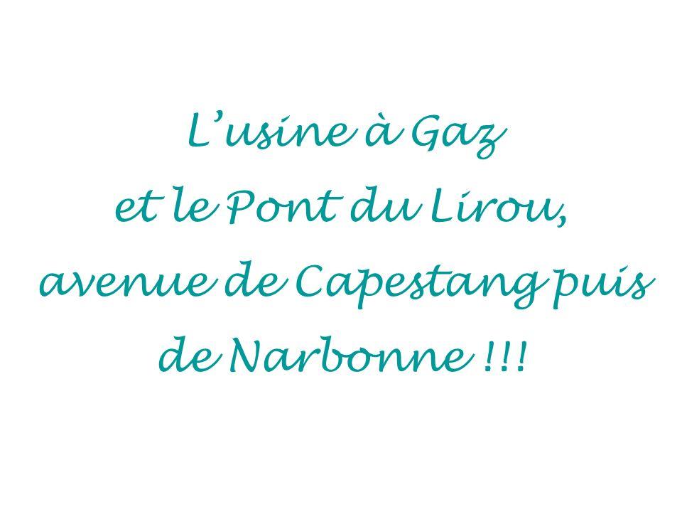 Lusine à Gaz et le Pont du Lirou, avenue de Capestang puis de Narbonne !!!