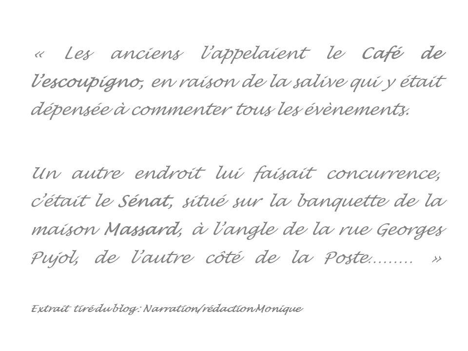 « Les anciens lappelaient le Café de lescoupigno, en raison de la salive qui y était dépensée à commenter tous les évènements.