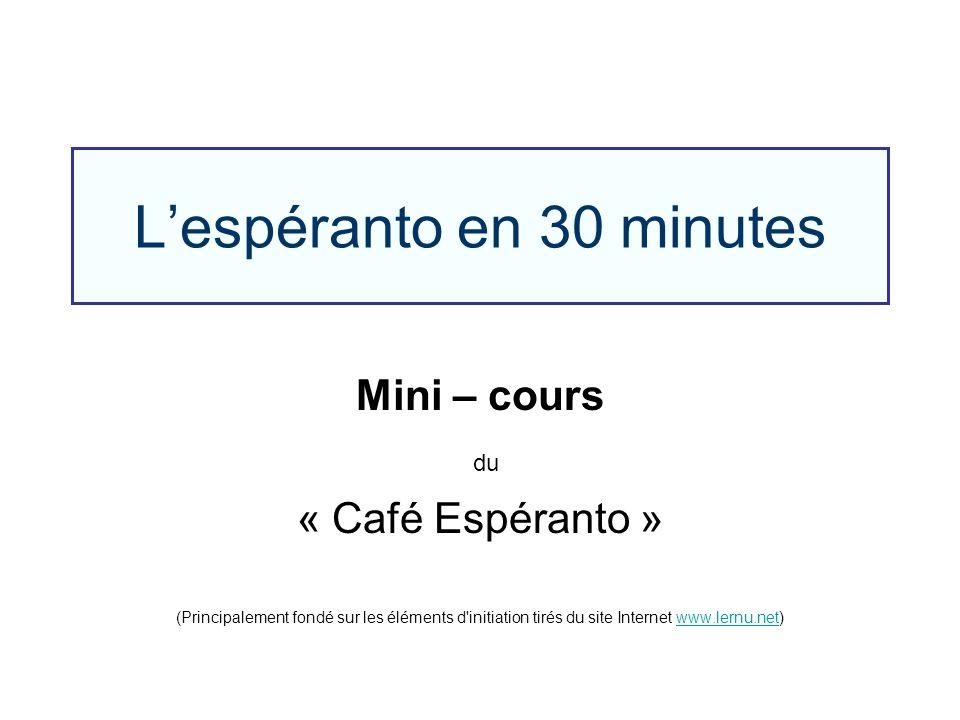 Lespéranto en 30 minutes Mini – cours du « Café Espéranto » (Principalement fondé sur les éléments d'initiation tirés du site Internet www.lernu.net)w