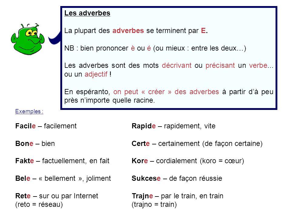 Les adverbes La plupart des adverbes se terminent par E. NB : bien prononcer è ou é (ou mieux : entre les deux…) Les adverbes sont des mots décrivant
