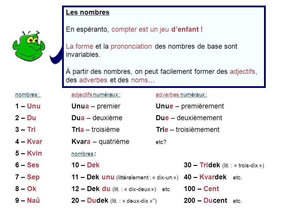 nombres : adjectifs numéraux :adverbes numéraux : 1 – UnuUnua – premierUnue – premièrement 2 – DuDua – deuxièmeDue – deuxièmement 3 – TriTria – troisi