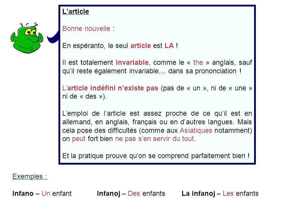Larticle Bonne nouvelle : En espéranto, le seul article est LA ! Il est totalement invariable, comme le « the » anglais, sauf quil reste également inv
