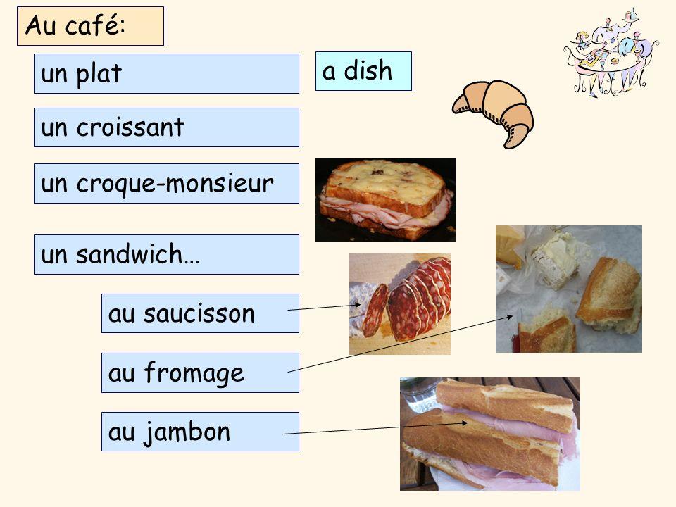 Au café: un plat a dish un croissant un croque-monsieur un sandwich… au saucisson au fromage au jambon