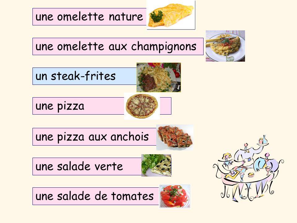une omelette nature une omelette aux champignons une pizza une pizza aux anchois une salade verte une salade de tomates un steak-frites