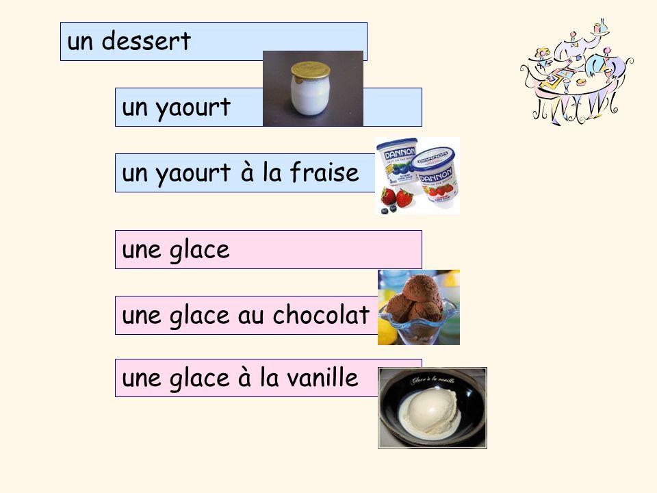 un dessert un yaourt un yaourt à la fraise une glace une glace au chocolat une glace à la vanille