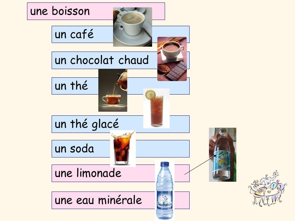 une boisson un café un chocolat chaud un thé un thé glacé un soda une limonade une eau minérale une boisson