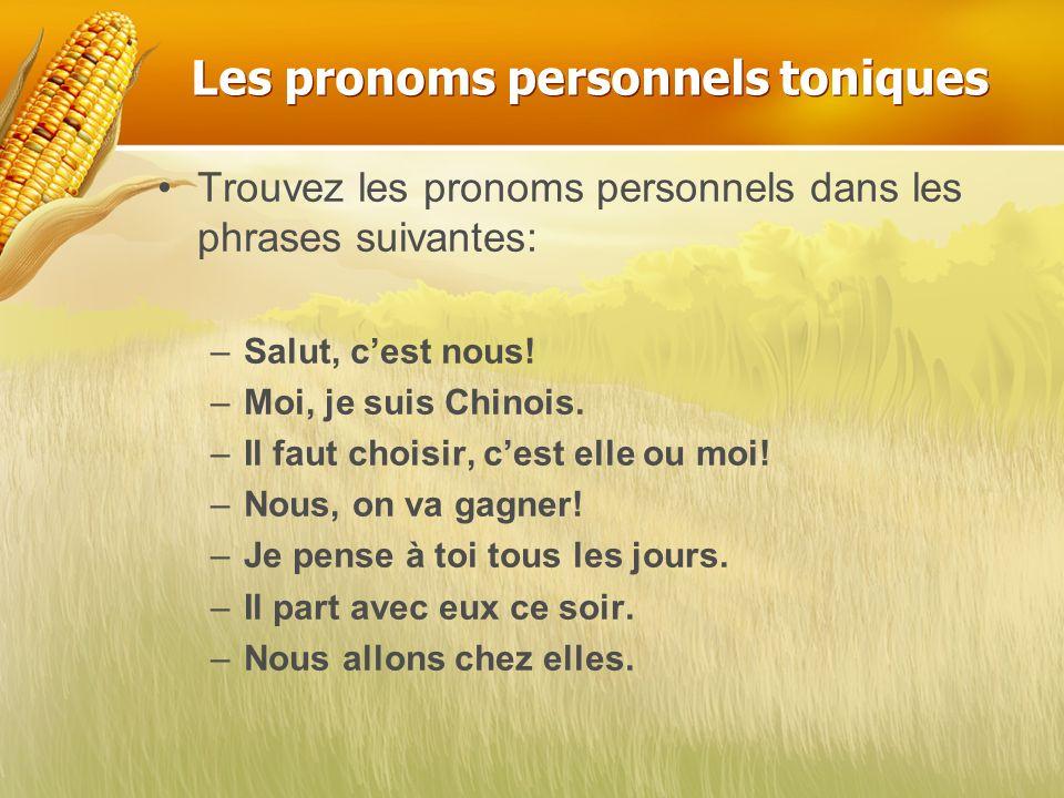 Les pronoms personnels toniques Trouvez les pronoms personnels dans les phrases suivantes: –Salut, cest nous! –Moi, je suis Chinois. –Il faut choisir,