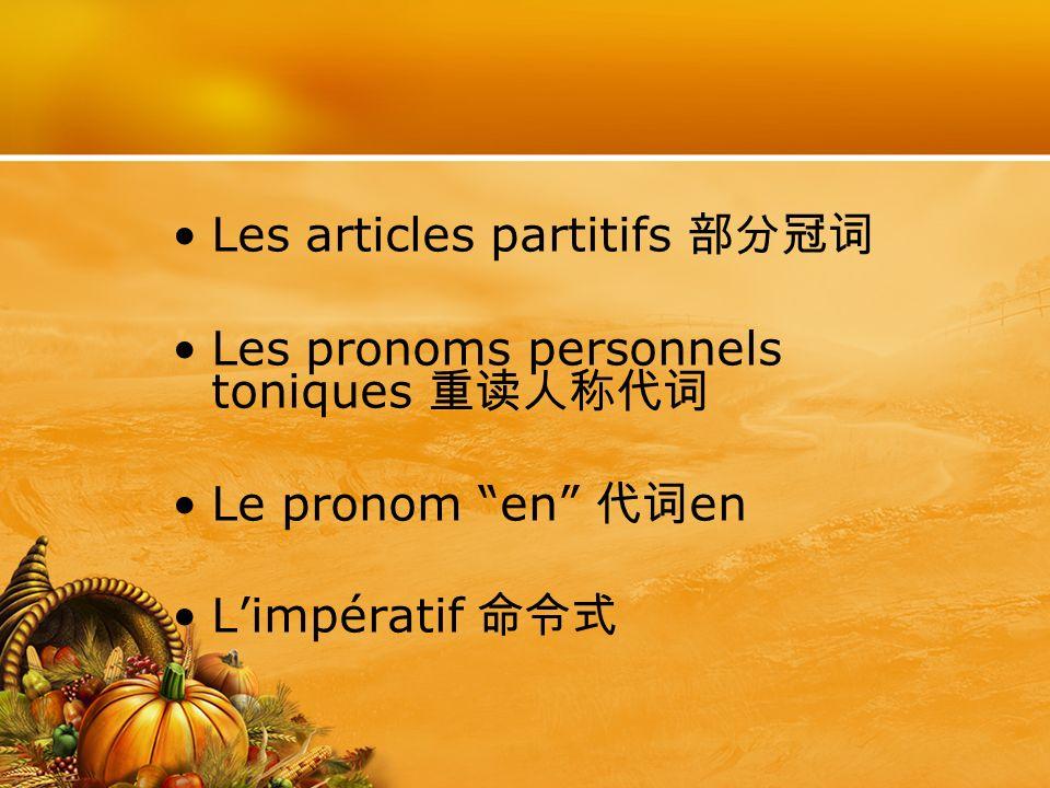 Les articles partitifs Les pronoms personnels toniques Le pronom en en Limpératif