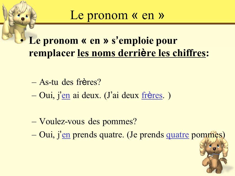Le pronom « en » Le pronom « en » s emploie pour remplacer les noms derri è re les chiffres: –As-tu des fr è res? –Oui, j en ai deux. (J ai deux fr è