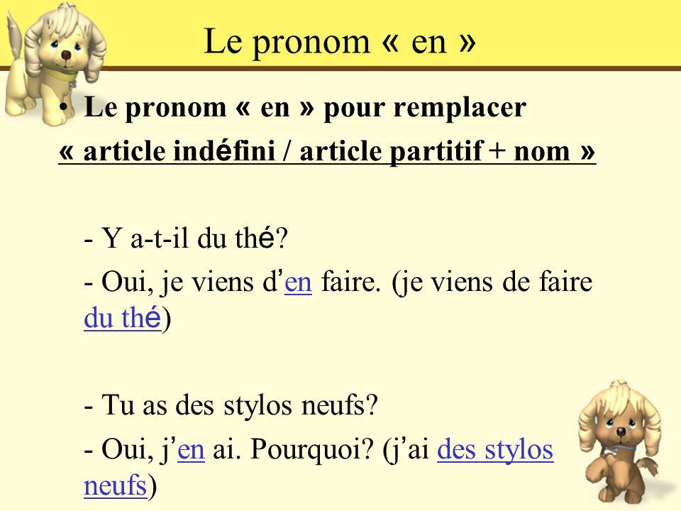 Le pronom « en » Le pronom « en » pour remplacer « article ind é fini / article partitif + nom » - Y a-t-il du th é ? - Oui, je viens d en faire. (je